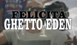 Nuovo video dei Ghetto Eden: ecco Felicità