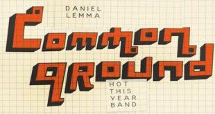 Daniel Lemma & The Hot This Year Band: pubblicato l'album Common Ground