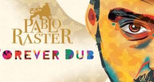Forever Dub è il nuovo disco di Pablo Raster