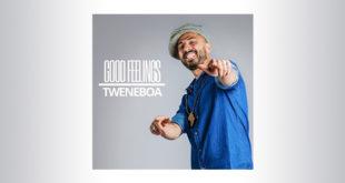 Uscito Good Feelings, il nuovo EP di Tweneboa